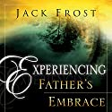Experiencing Father's Embrace Audiobook by Jack Frost Narrated by William Crockett