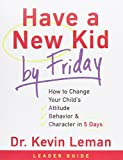 img - for Have a New Kid by Friday Leader's Guide: How to Change Your Childs Attitude, Behavior and Character in 5 Days book / textbook / text book