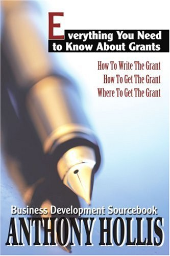 Everything You Need To Know About Grants: How To Write The Grant--How To Get The Grant--Where To Get The Grant front-1043661