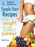 Weight Watchers Simple Start Recipes: Lose Weight and Get in Shape for the Summer with Simple Start! (30 Recipes Included)