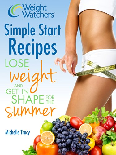 Weight Watchers Simple Start Recipes: Lose Weight and Get in Shape for the Summer (Weight Watchers Cookbook) by Michelle Tracy