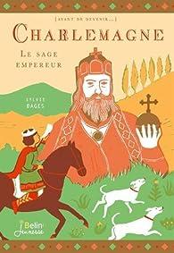 Charlemagne : Le sage empereur par Sylvie Bages