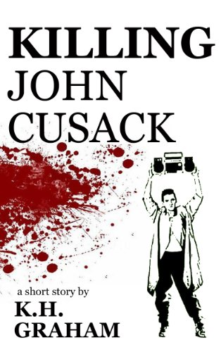 Killing John Cusack, by K.H. Graham