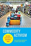 img - for Commodity Activism: Cultural Resistance in Neoliberal Times (Critical Cultural Communication) book / textbook / text book