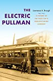 img - for The Electric Pullman: A History of the Niles Car & Manufacturing Company (Railroads Past and Present) book / textbook / text book
