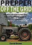img - for Prepper Off the Grid: Secrets of Surviving and Thriving Off the Grid in the 21st Century book / textbook / text book