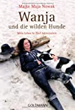 Wanja und die wilden Hunde: Mein Leben in fünf Jahreszeiten