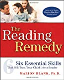 The reading remedy : six essential skills that will turn your child into a reader