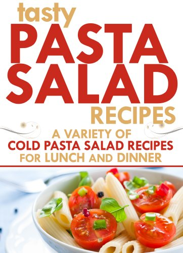 Tasty Pasta Salad Recipes: A Variety of Cold Pasta Salad Recipes For Lunch And Dinner (Tasty Recipes) (Cold Pasta Recipe compare prices)