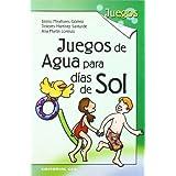 Juegos de agua para días de sol: 170 juegos para niños de 4 a 12 años o más