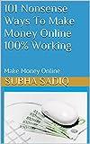 101 Nonsense Ways To Make Money Online 100% Working: Make Money Online