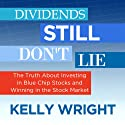 Dividends Still Don't Lie: The Truth About Investing in Blue Chip Stocks and Winning in the Stock Market (       UNABRIDGED) by Kelley Wright Narrated by Ann Richardson
