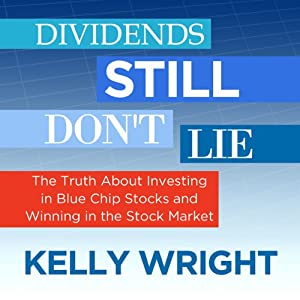 Dividends Still Don't Lie: The Truth About Investing in Blue Chip Stocks and Winning in the Stock Market | [Kelley Wright]