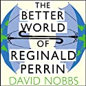 The Better World of Reginald Perrin: Reginald Perrin Series, Book 3 Audiobook by David Nobbs Narrated by David Nobbs