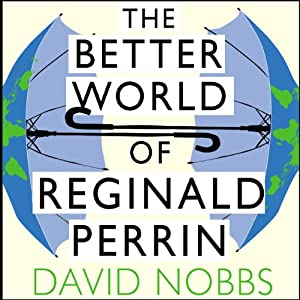 The Better World of Reginald Perrin: Reginald Perrin Series, Book 3 | [David Nobbs]