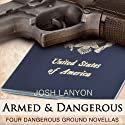 Armed and Dangerous: Four Dangerous Ground Novellas, Volume 1 (       UNABRIDGED) by Josh Lanyon Narrated by Adrian Bisson