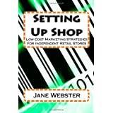 Setting Up Shop: Low Cost Marketing Strategies For Independent Retail Stores ~ Jane Webster