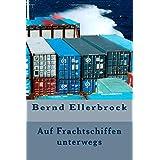 """Auf Frachtschiffen unterwegs: """"Sag dem kleinen Abenteuer, dass Du kommst!""""von """"Bernd Ellerbrock"""""""