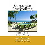 Corporate Storytelling: Tell Them Your Story | Ade Asefeso, MCIPS MBA