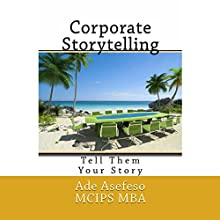 Corporate Storytelling: Tell Them Your Story (       UNABRIDGED) by Ade Asefeso, MCIPS MBA Narrated by Joyce Moseley