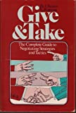 Give and Take: The Complete Guide to Negotiating Strategies and Tactics (0690005660) by Karrass, Chester L.