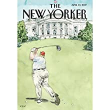 The New Yorker, April 10th 2017 (Amy Davidson, Alec Wilkinson, Calvin Tomkins) Periodical by Amy Davidson, Alec Wilkinson, Calvin Tomkins Narrated by Dan Bernard, Christine Marshall