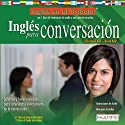 Ingles para Conversacion (Texto Completo) [English for Conversation ] Audiobook by Stacey Kammerman Narrated by Stacey Kammerman