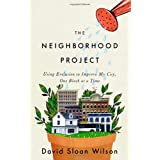 The Neighborhood Project: Using Evolution to Improve My City, One Block at a Timeby David Sloan Wilson