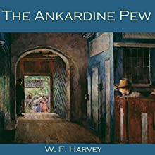 The Ankardine Pew Audiobook by W. F. Harvey Narrated by Cathy Dobson