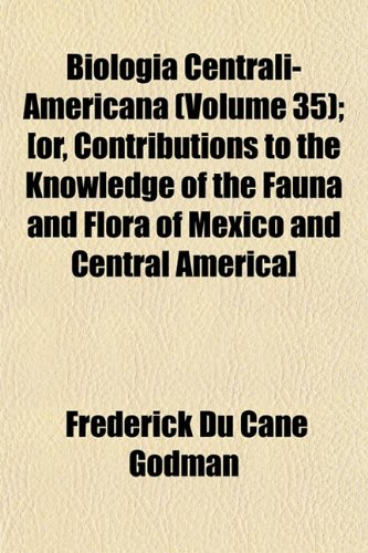 Biologia Centrali-Americana (Volume 35); [or, Contributions to the Knowledge of the Fauna and Flora of Mexico and Central America]