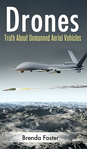 Brenda Foster - DRONES: Unmanned Ariel Vehicles - Get The Truth! (Government Conspiracy, Off The Grid, Air Force) (English Edition)