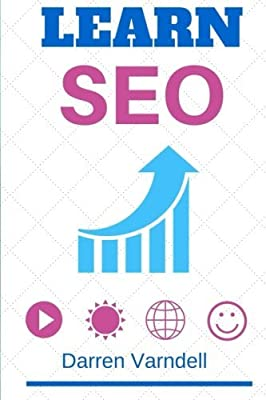 Learn SEO: Beginners Guide to Search Engine Optimization (Internet Marketing 2015) (Volume 1) by Darren Varndell (2014-10-31)