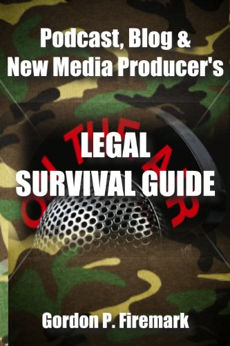 The Podcast, Blog & New Media Producer's Legal Survival Guide