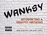 Wanksy: Interpreting a Graffiti Virtuoso