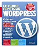 Le guide pratique Wordpress. Cr�ez et...