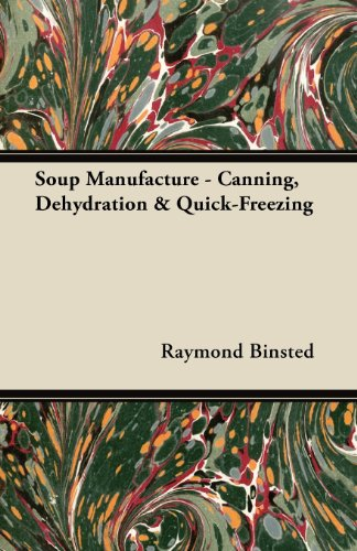 Soup Manufacture - Canning, Dehydration & Quick-Freezing by Raymond Binsted