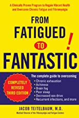 From Fatigued to Fantastic: A Clinically Proven Program to Regain Vibrant Health and Overcome Chronic Fatigue and Fibromyalgia New, revised third edition