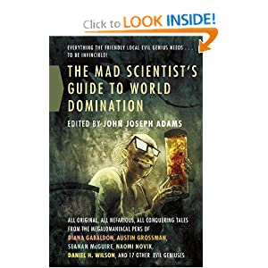 The Mad Scientist's Guide to World Domination: Original Short Fiction for the Modern Evil Genius by John Joseph Adams