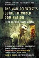 The Mad Scientist&#39;s Guide to World Domination: Original Short Fiction for the Modern Evil Genius