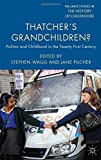 img - for Thatcher's Grandchildren?: Politics and Childhood in the Twenty-First Century (Palgrave Studies in the History of Childhood) book / textbook / text book