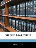 Sieben Marchen (German Edition) (1145286925) by Balzs, Bla