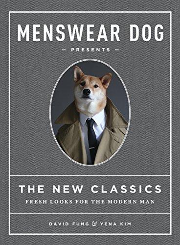 Menswear Dog Presents: The New Classics: Fresh Looks for the Modern Man