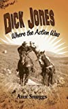 img - for Dick Jones: Where the Action Was (hardback) by Ann Snuggs (2015-10-16) book / textbook / text book