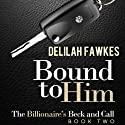 Bound to Him: The Billionaire's Beck and Call, Book 2 (       UNABRIDGED) by Delilah Fawkes Narrated by Anne Johnstonbrown