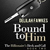 Bound to Him: The Billionaire's Beck and Call, Book 2 | [Delilah Fawkes]