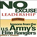No Excuse Leadership: Lessons from the U.S. Army's Elite Rangers (       UNABRIDGED) by Brace E. Barber Narrated by uncredited