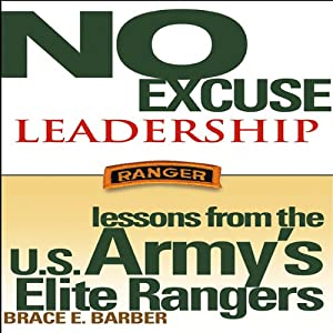 No Excuse Leadership: Lessons from the U.S. Army's Elite Rangers | [Brace E. Barber]