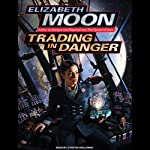 Trading in Danger: Vatta's War, Book 1 (       UNABRIDGED) by Elizabeth Moon Narrated by Cynthia Holloway
