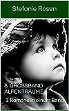 8. Gro�band Alpentr�ume: 3 Romane in einem Band (Heimatromane)