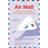 Air Mail: Letters From The World's Most Troublesome Passengerby Terry Ravenscroft